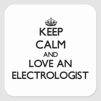 Keep Calm and Love an Electrologist Square Sticker