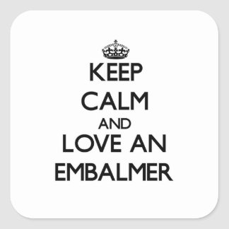 Keep Calm and Love an Embalmer Square Sticker