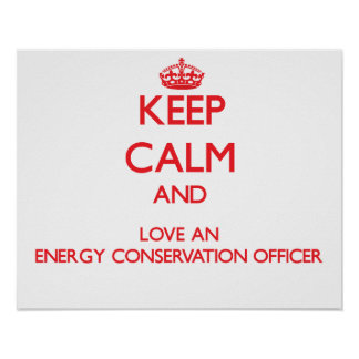 Keep Calm and Love an Energy Conservation Officer Print
