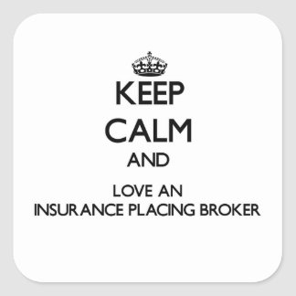 Keep Calm and Love an Insurance Placing Broker Square Sticker