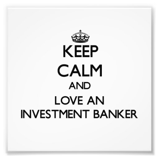 Keep Calm and Love an Investment Banker Art Photo