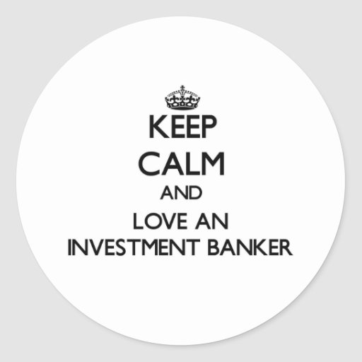 Keep Calm and Love an Investment Banker Round Stickers
