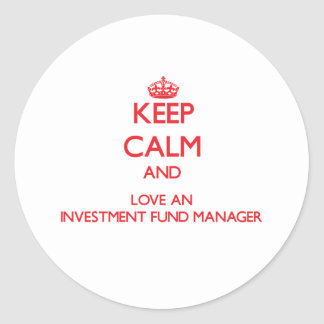 Keep Calm and Love an Investment Fund Manager Stickers