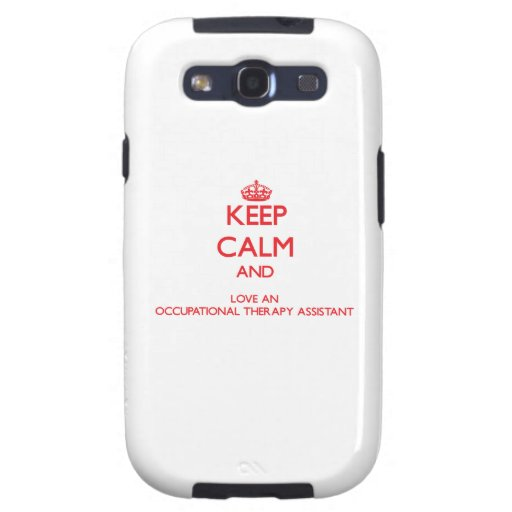 Keep Calm and Love an Occupational Therapy Assista Galaxy SIII Cases