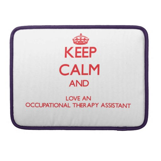 Keep Calm and Love an Occupational Therapy Assista Sleeve For MacBooks