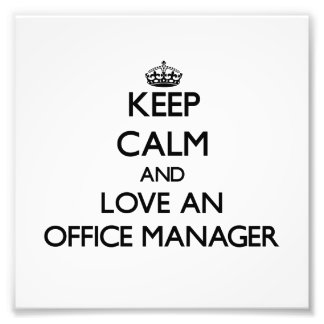 Keep Calm and Love an Office Manager Art Photo