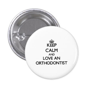 Keep Calm and Love an Orthodontist 3 Cm Round Badge