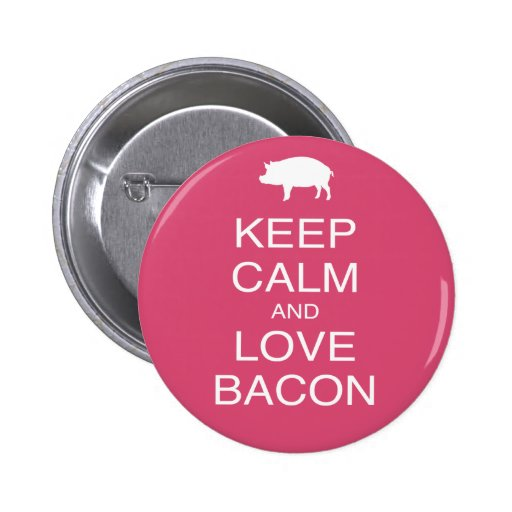 Keep Calm and Love Bacon Print Gift Design Pork Buttons