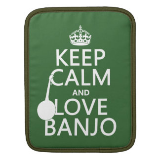 Keep Calm and Love Banjo (any background color) iPad Sleeve