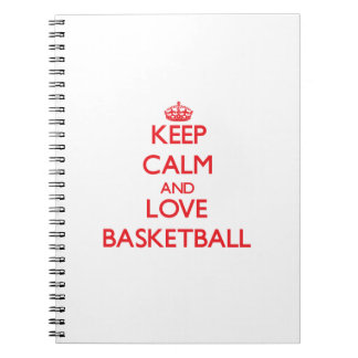 Keep calm and love Basketball Notebooks
