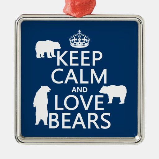 Keep Calm and Love Bears (in all colours) Christmas Ornaments