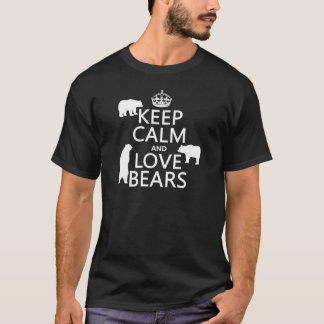 Keep Calm and Love Bears (in all colours) T-Shirt