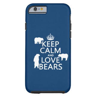 Keep Calm and Love Bears (in all colours) Tough iPhone 6 Case