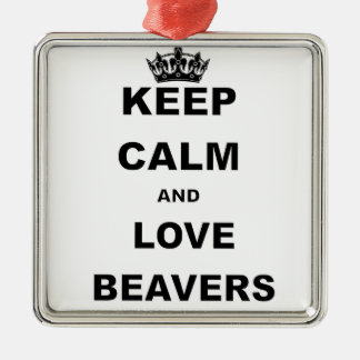 KEEP CALM AND LOVE BEAVERS.png Silver-Colored Square Decoration