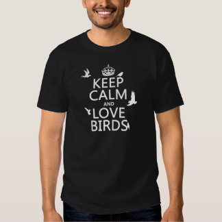 Keep Calm and Love Birds (any background color) T-shirts