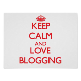 Keep calm and love Blogging Print