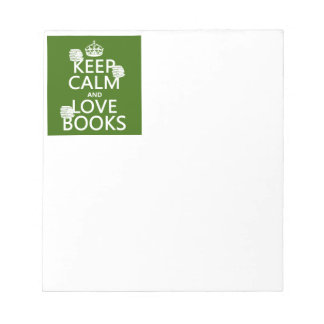 Keep Calm and Love Books (in any color) Notepads
