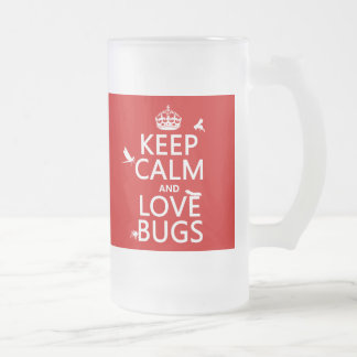 Keep Calm and Love Bugs (any background color) Frosted Glass Mug