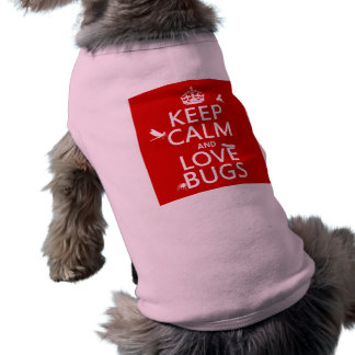 Keep Calm and Love Bugs (any background color) Shirt