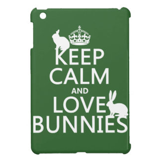 Keep Calm and Love Bunnies - all colors Case For The iPad Mini