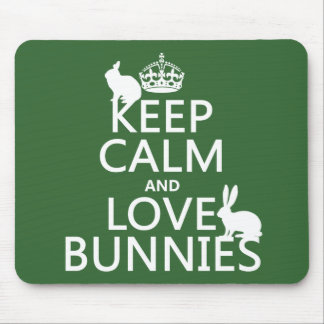 Keep Calm and Love Bunnies - all colors Mouse Mat