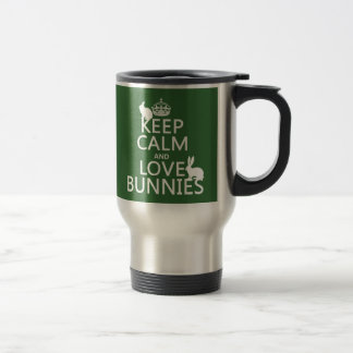 Keep Calm and Love Bunnies - all colors Travel Mug
