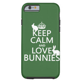 Keep Calm and Love Bunnies - all colours Tough iPhone 6 Case