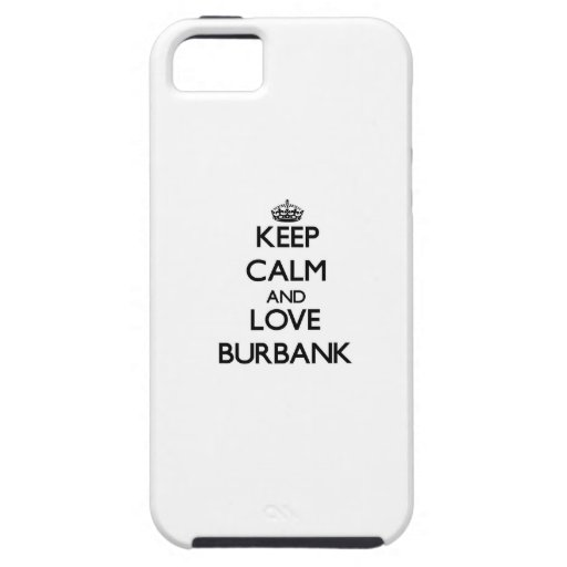 Keep Calm and love Burbank iPhone 5 Cover