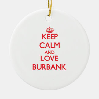 Keep Calm and Love Burbank Round Ceramic Decoration