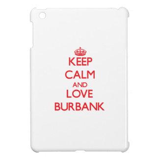 Keep Calm and Love Burbank Cover For The iPad Mini