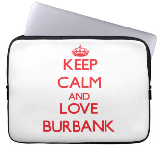 Keep Calm and Love Burbank Laptop Computer Sleeves
