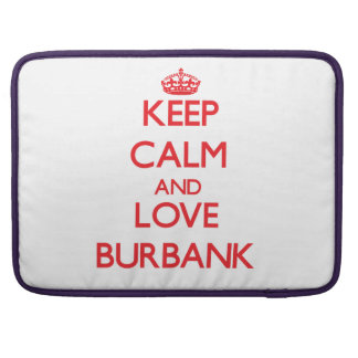Keep Calm and Love Burbank Sleeve For MacBooks