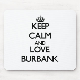 Keep Calm and love Burbank Mouse Pads