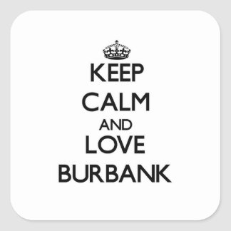 Keep Calm and love Burbank Square Stickers