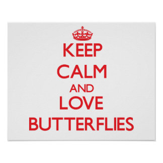 Keep calm and love Butterflies Posters