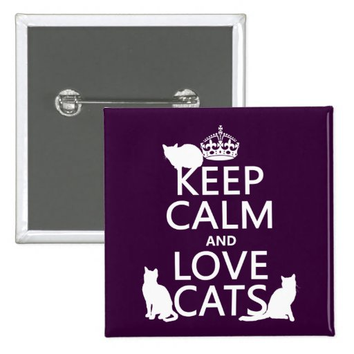 Keep Calm and Love Cats (in any color) Pinback Buttons