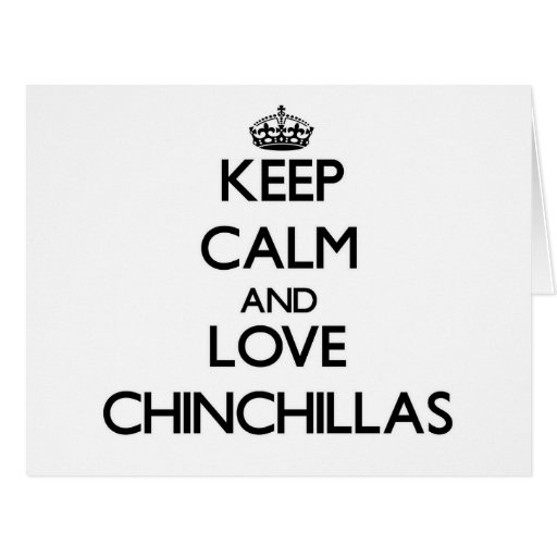 Keep calm and Love Chinchillas Greeting Card