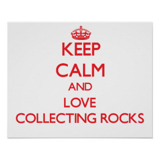 Keep calm and love Collecting Rocks Posters