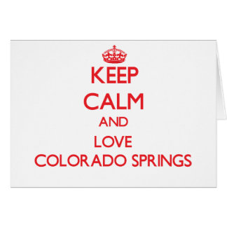 Keep Calm and Love Colorado Springs Greeting Card