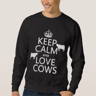 Keep Calm and Love Cows (all colors) Sweatshirt