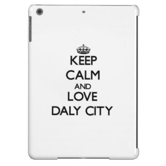 Keep Calm and love Daly City iPad Air Cases