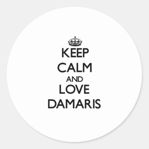 Keep Calm and Love Damaris Round Stickers