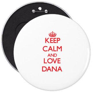 Keep Calm and Love Dana Pinback Buttons