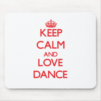 Keep calm and love Dance Mouse Pads