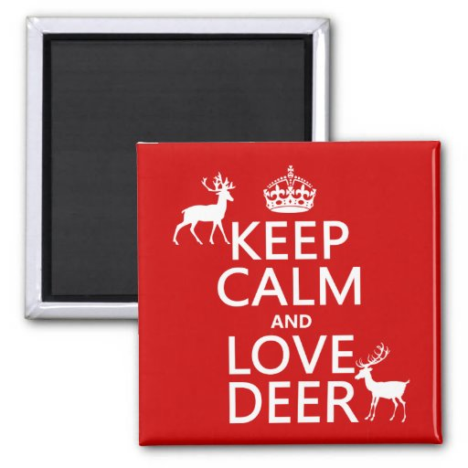 Keep Calm and Love Deer (any background color) Refrigerator Magnet