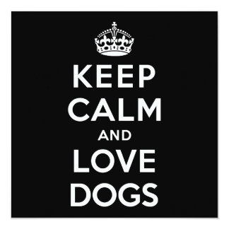 Keep Calm and Love Dogs 13 Cm X 13 Cm Square Invitation Card