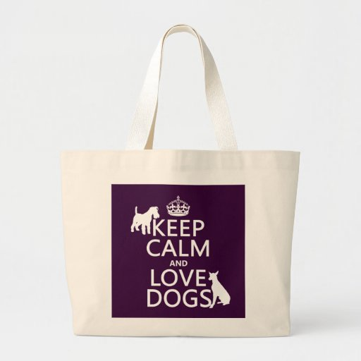 Keep Calm and Love Dogs - all colors Bag