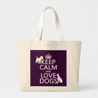 Keep Calm and Love Dogs - all colors Large Tote Bag
