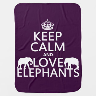 Keep Calm and Love Elephants (any color) Baby Blanket