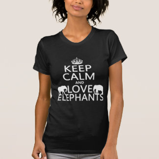 Keep Calm and Love Elephants (any color) T-Shirt